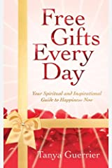 Free Gifts Every Day: Your Spiritual and Inspirational Guide to Happiness Now Kindle Edition