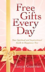Free Gifts Every Day: Your Spiritual and Inspirational Guide to Happiness Now