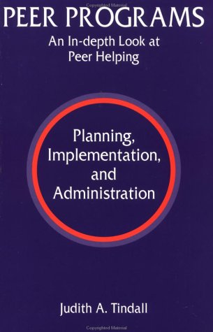 Peer Programs: An In-Depth Look At Peer Helping - Planning, Implementation, And administration