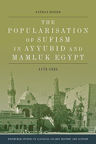 The Popularisation of Sufism in Ayyubid and Mamluk Egypt, 1173-1325 (Edinburgh Studies in Classical Islamic History and Culture) by Edinburgh University Press