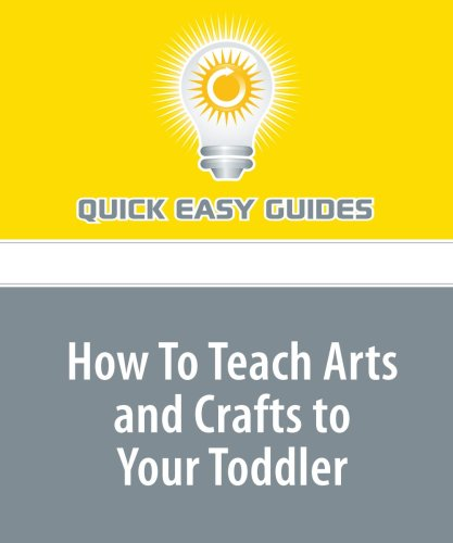 Read Online How To Teach Arts and Crafts to Your Toddler pdf epub