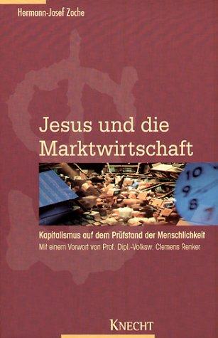 Jesus und die Marktwirtschaft: Kapitalismus auf dem Prüfstand der Menschlichkeit