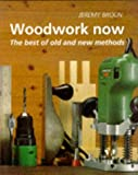 Woodwork Now: The Best of Old and New Methods