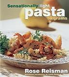 Sensationally Light Pasta and Grains, Rose Reisman, 0140288104