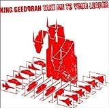 Take Me to Your Leader - King Geedorah