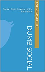 Dumb Social: Social Media Strategy for the Real World