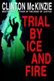 Front cover for the book Trial by Ice and Fire by Clinton Mckinzie