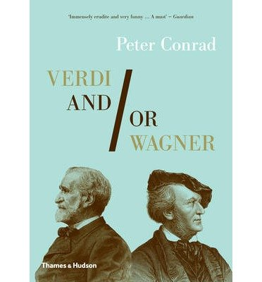 [(Verdi and/or Wagner: Two Men, Two Worlds, Two Centuries)] [Author: Peter Conrad] published on (April, 2014)