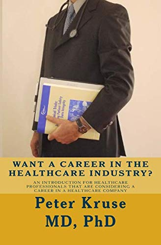 Want a Career in the Healthcare Industry?: An introduction for healthcare professionals that are considering a career in a healthcare company (Healthcare Industry Excellence) (Volume 1)