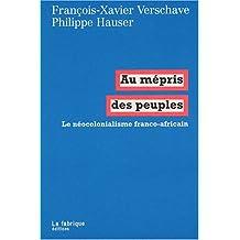 AU mépris des peuples: Néocolonialisme franco-africain (Le)