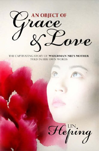 Download An Object of Grace & Love: The Capivating Story of Watchman Nee's Mother Told in Her Own Words pdf epub