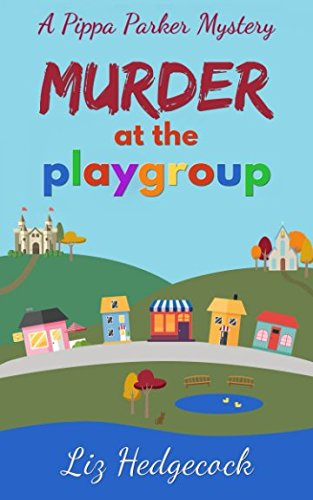 Murder At The Playgroup (Pippa Parker Mysteries)