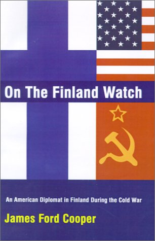 On the Finland Watch: An American Diplomat in Finland During the Cold War