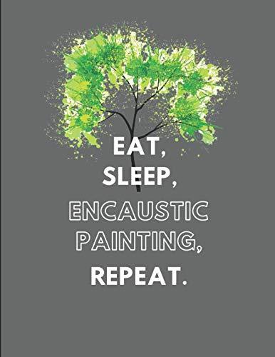 Eat, Sleep, Encaustic Painting, Repeat: Blank Lined Note Book