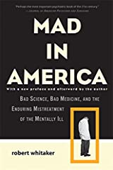 Mad in America: Bad Science, Bad Medicine, and the Enduring Mistreatment of the Mentally Ill Paperback