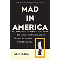 Mad in America: Bad Science, Bad Medicine, and the Enduring Mistreatment of the...