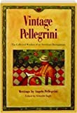 Vintage Pellegrini: The Collected Wisdom of an American Buongustaio by Angelo Pellegrini (1991-09-03)