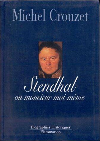 Stendhal, ou, Monsieur Moi-même