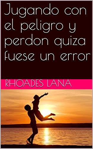 Jugando con el peligro y perdon quiza fuese un error (Spanish Edition)