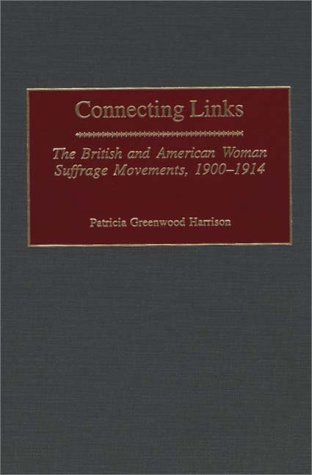 - Connecting Links: The British and American Woman Suffrage Movements, 1900-1914 (Contributions in Women's Studies)