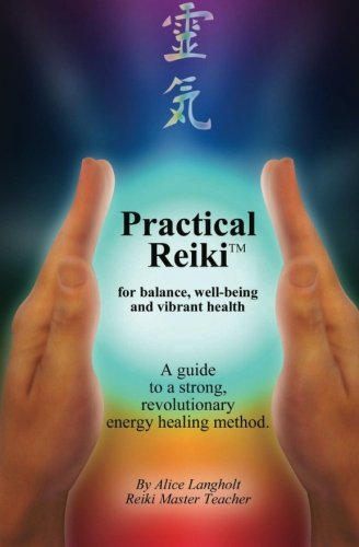Practical Reiki TM: for balance, well-being, and vibrant health. A guide to a simple, revolutionary energy healing method.