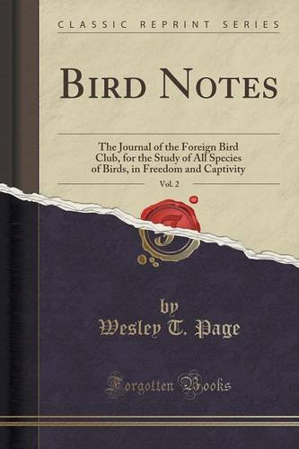 Read Online Bird Notes, Vol. 2: The Journal of the Foreign Bird Club, for the Study of All Species of Birds, in Freedom and Captivity (Classic Reprint) pdf