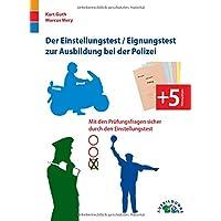 Der Eignungstest / Einstellungstest zur Ausbildung bei der Polizei: Mit den Prüfungsfragen sicher durch den Einstellungstest
