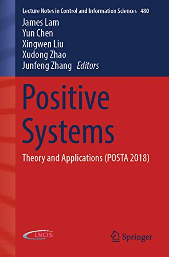 Positive Systems : Theory and Applications (POSTA 2018) (Lecture Notes in Control and Information Sciences Book 480)
