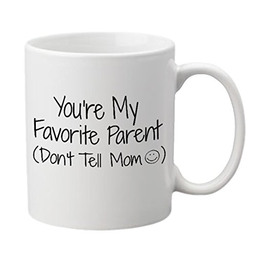 You're My Favorite Parent Funny Coffee Mug (11 oz.) - Front and Back Print - White Ceramic Work Cup for Men, Husbands, Fathers - Thoughtful Gag Gift for Father's Day, Birthdays or Holidays
