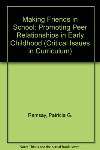 Making Friends in School: Promoting Peer Relationships in Early Childhood (Early Childhood Education Series)