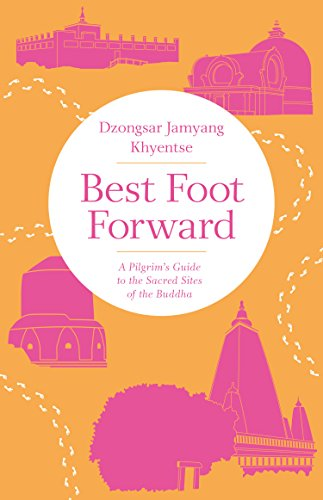 - Best Foot Forward: A Pilgrim's Guide to the Sacred Sites of the Buddha