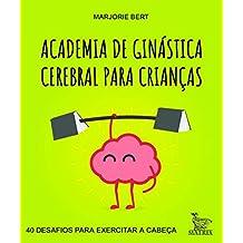 Academia de ginástica cerebral para crianças: 40 desafios para exercitar a cabeça