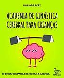 capa de Academia de ginástica cerebral para crianças: 40 desafios para exercitar a cabeça