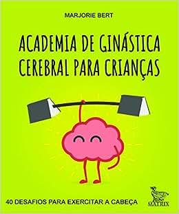 Academia de ginástica cerebral para crianças: 40 desafios