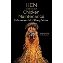 Hen and the Art of Chicken Maintenance: Reflections on a Life of Raising Chickens