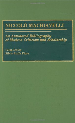 Niccolo Machiavelli: An Annotated Bibliography of Modern Criticism and Scholarship (Bibliographies and Indexes in Law an