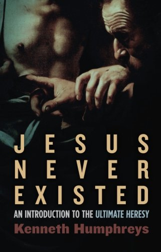 Jesus Never Existed: An Introduction to the Ultimate Heresy