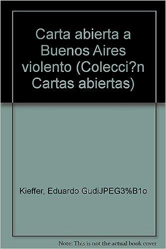 Carta abierta a Buenos Aires violento (Colecci?n Cartas abiertas): Eduardo Gudi%C3%B1o Kieffer: 9789500403023: Amazon.com: Books