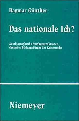 Book Das Nationale Ich?: Pt. 102: Autobiographische Sinnkonstruktionen Deutscher Bildungsburger Des Kaiserreichs (Studien Und Texte Zur Sozialgeschichte Der Literatur)