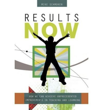 Results Now: How We Can Achieve Unprecedented Improvements in Teaching and Learning [Paperback] [2006] 1st Ed. Michael J. Schmoker