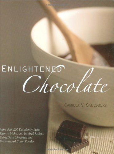 Enlightened Chocolate: More Than 200 Decadently Light, Lowfat, and Inspired Recipes Using Dark Chocolate and Unsweetened Cocoa Powder