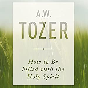 How to Be Filled with the Holy Spirit Audiobook