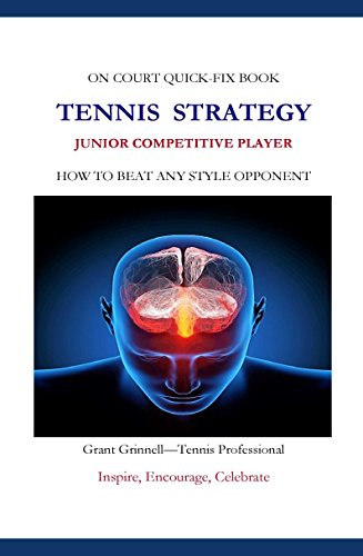 Tennis Strategy for Junior Tournament Players - Quick Fix Book: How to Beat Any Style Opponent (Player Tennis Junior)