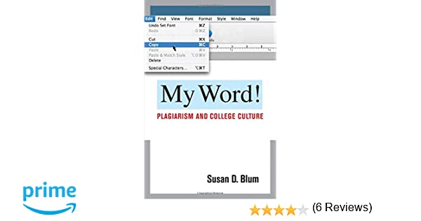 my word plagiarism and college culture susan d blum plagiarism and college culture susan d blum 9780801476617 com books