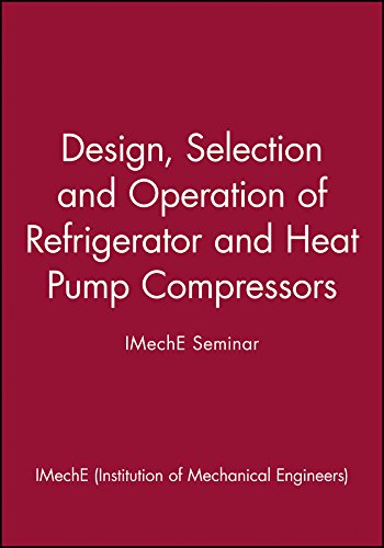 Design, Selection and Operation of Refrigerator and Heat Pump Compressors - IMechE Seminar (IMechE Seminar Publications)
