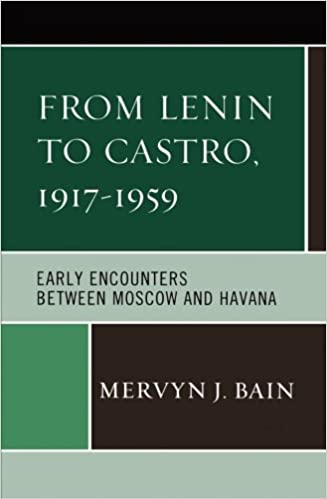 From Lenin to Castro, 1917–1959: Early Encounters between Moscow and Havana