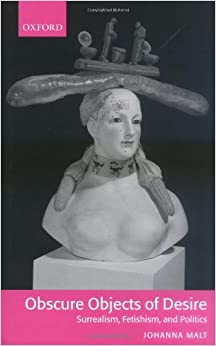 Book Obscure Objects of Desire: Surrealism, Fetishism, and Politics