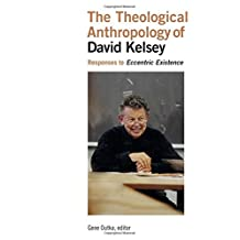 Theological Anthropology of David Kelsey, The: Responses to Eccentric Existence