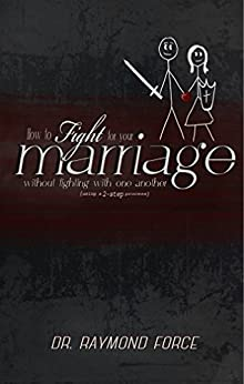 How to Fight for Your Marriage Without Fighting with One Another: Using a 2-Step Process by [Force, Raymond]