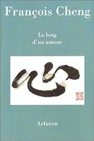 Le long d'un amour par François Cheng